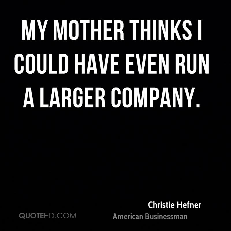 My mother thinks I could have even run a larger company.