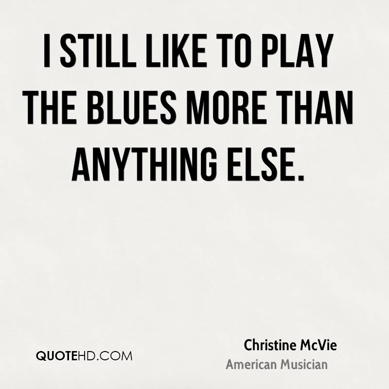 I still like to play the blues more than anything else.