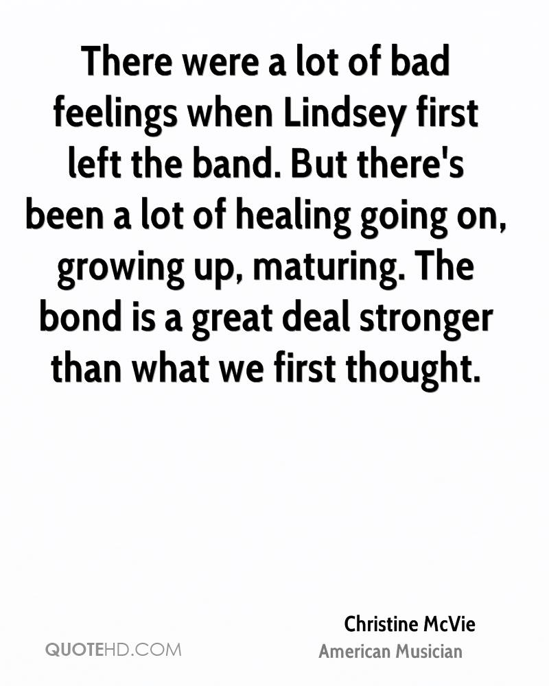 There were a lot of bad feelings when Lindsey first left the band. But there's been a lot of healing going on, growing up, maturing. The bond is a great deal stronger than what we first thought.