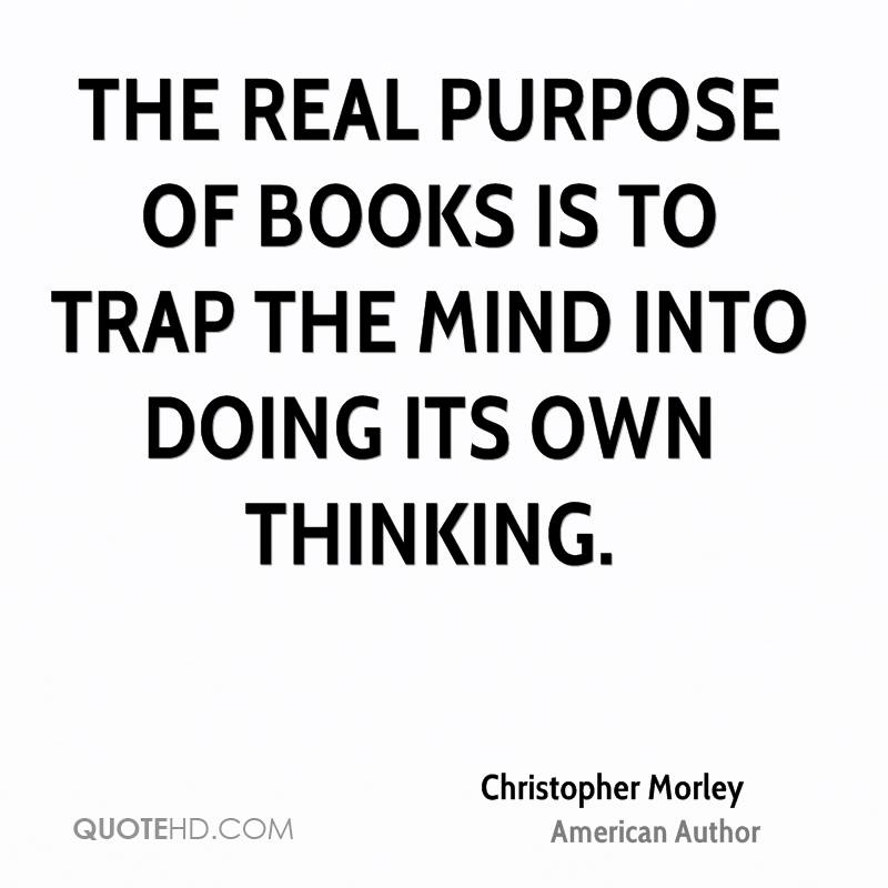 The real purpose of books is to trap the mind into doing its own thinking.