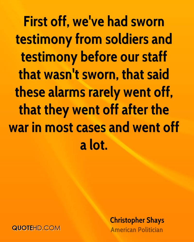 First off, we've had sworn testimony from soldiers and testimony before our staff that wasn't sworn, that said these alarms rarely went off, that they went off after the war in most cases and went off a lot.
