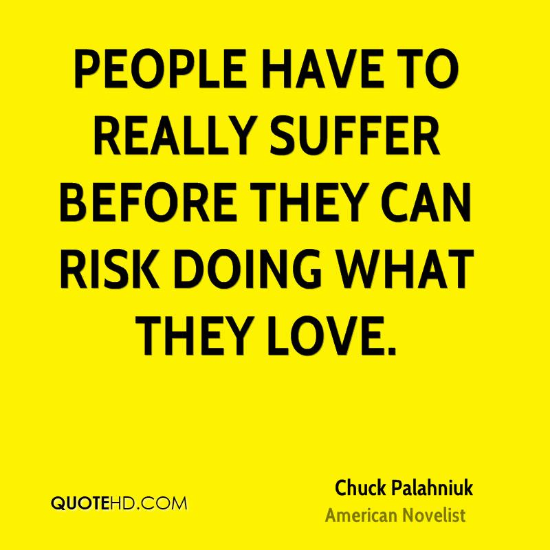People have to really suffer before they can risk doing what they love.
