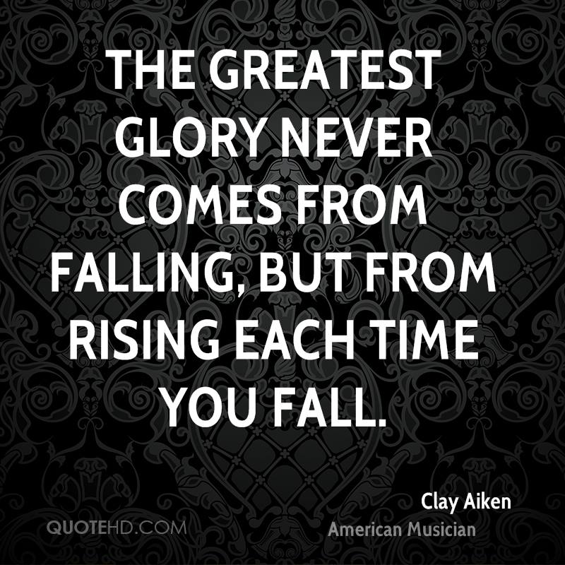 The greatest glory never comes from falling, but from rising each time you fall.