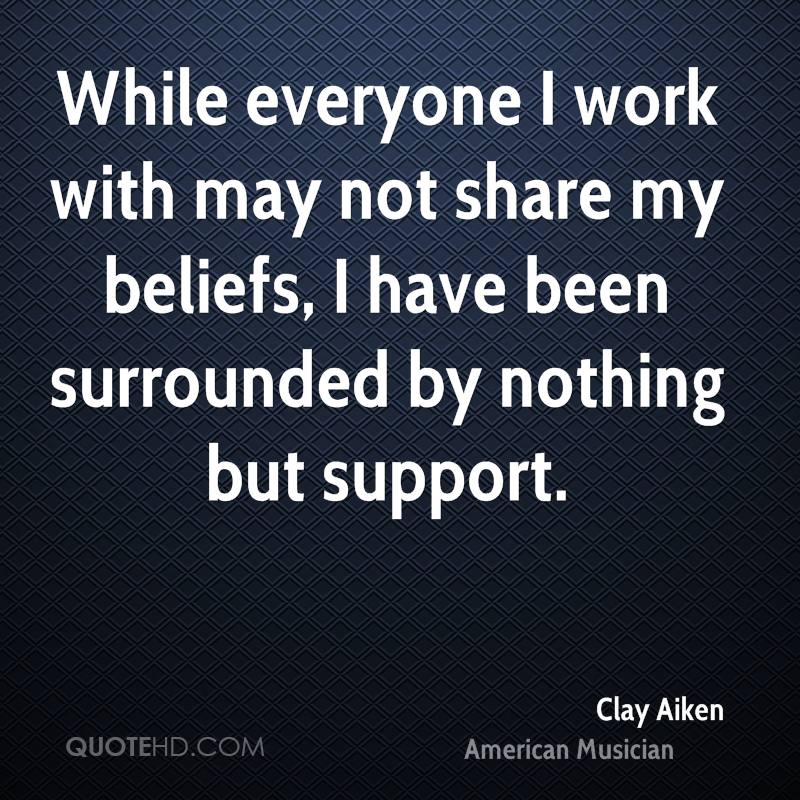 While everyone I work with may not share my beliefs, I have been surrounded by nothing but support.