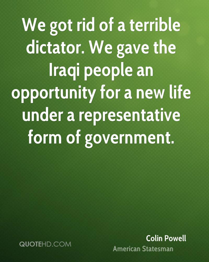We got rid of a terrible dictator. We gave the Iraqi people an opportunity for a new life under a representative form of government.