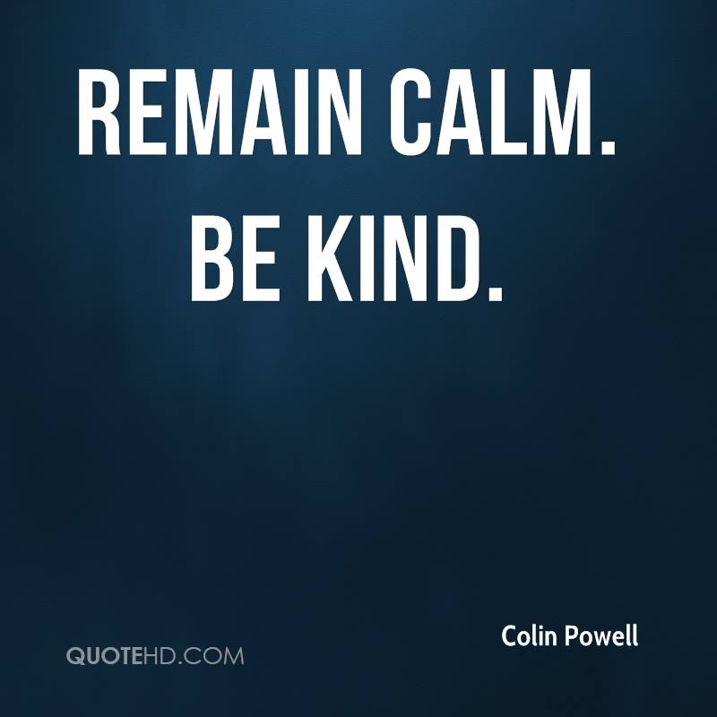 Remain calm. Be kind.
