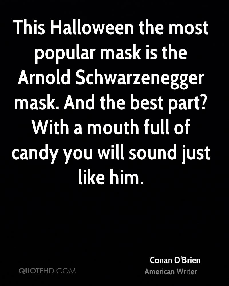 This Halloween the most popular mask is the Arnold Schwarzenegger mask. And the best part? With a mouth full of candy you will sound just like him.