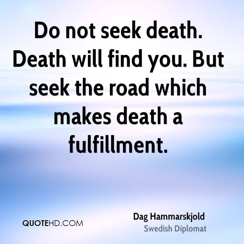 Superbe Do Not Seek Death. Death Will Find You. But Seek The Road Which Makes