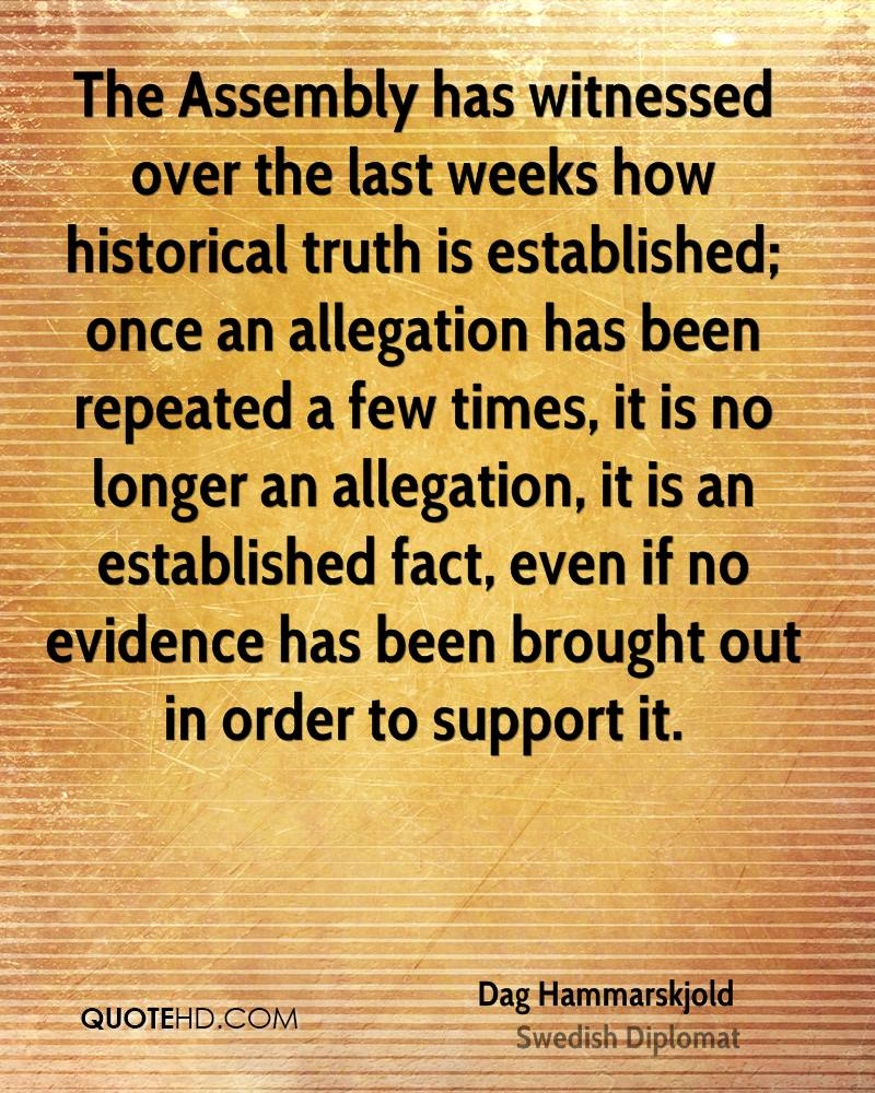The Assembly has witnessed over the last weeks how historical truth is established; once an allegation has been repeated a few times, it is no longer an allegation, it is an established fact, even if no evidence has been brought out in order to support it.