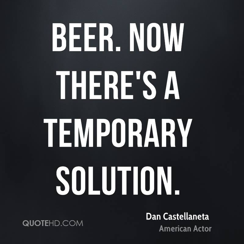 Beer. Now there's a temporary solution.