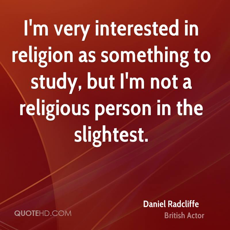 I'm very interested in religion as something to study, but I'm not a religious person in the slightest.