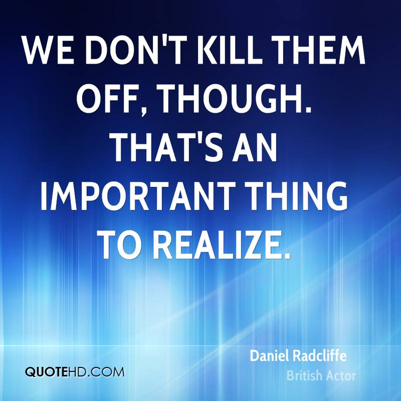 We don't kill them off, though. That's an important thing to realize.