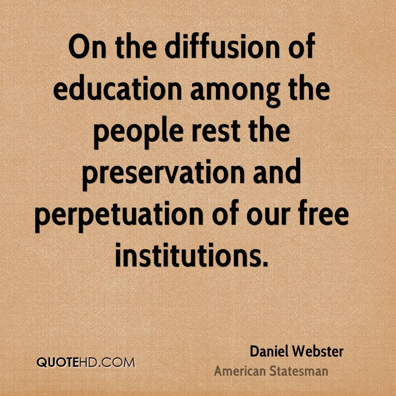 On the diffusion of education among the people rest the preservation and perpetuation of our free institutions.