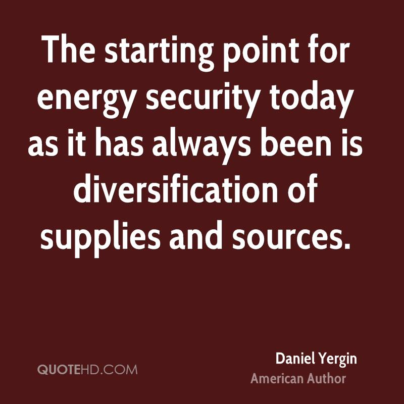 The starting point for energy security today as it has always been is diversification of supplies and sources.