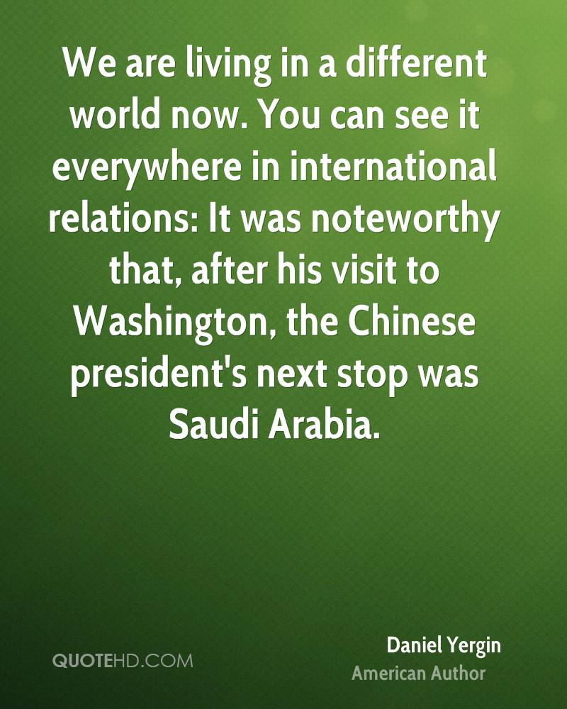 We are living in a different world now. You can see it everywhere in international relations: It was noteworthy that, after his visit to Washington, the Chinese president's next stop was Saudi Arabia.