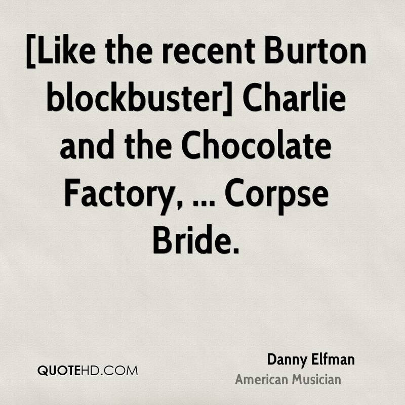 [Like the recent Burton blockbuster] Charlie and the Chocolate Factory, ... Corpse Bride.