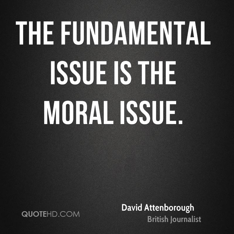 The fundamental issue is the moral issue.