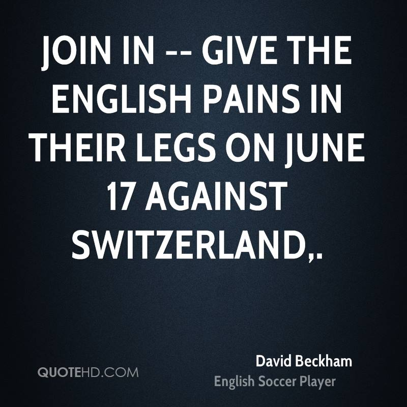 Join in -- give the English pains in their legs on June 17 against Switzerland.