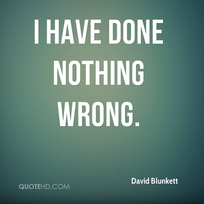 I have done nothing wrong.