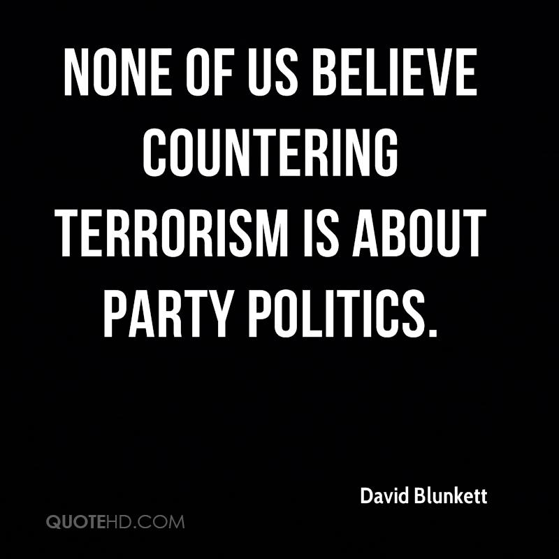None of us believe countering terrorism is about party politics.