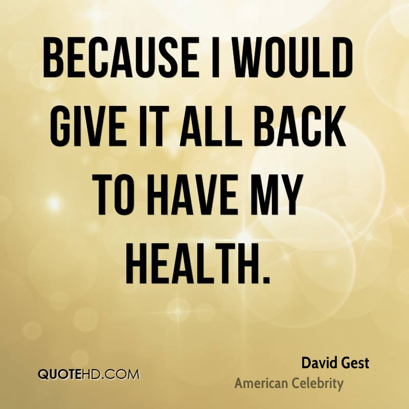 Quotes On Giving Back: David Gest Health Quotes