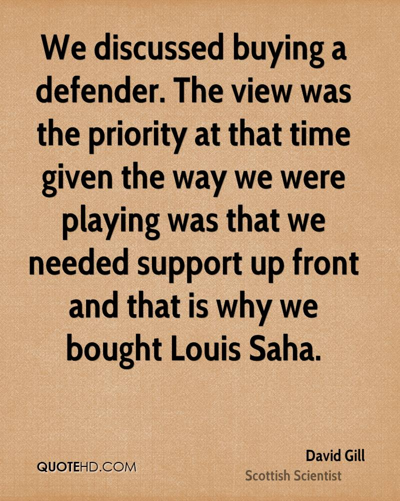 We discussed buying a defender. The view was the priority at that time given the way we were playing was that we needed support up front and that is why we bought Louis Saha.