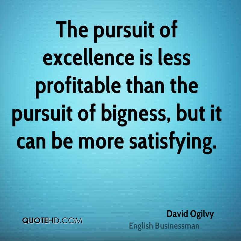 "the pursuit of excellence The american heritage dictionary defines excellence as ""the state, quality, or condition of excelling superiority the verb excel means ""to do or be."