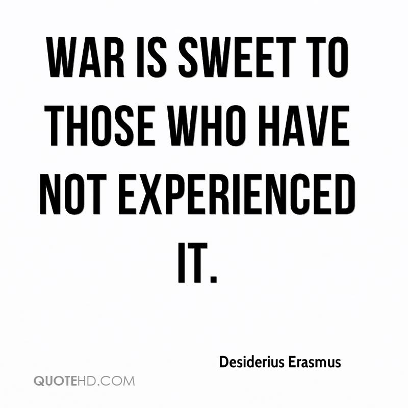 War is sweet to those who have not experienced it.