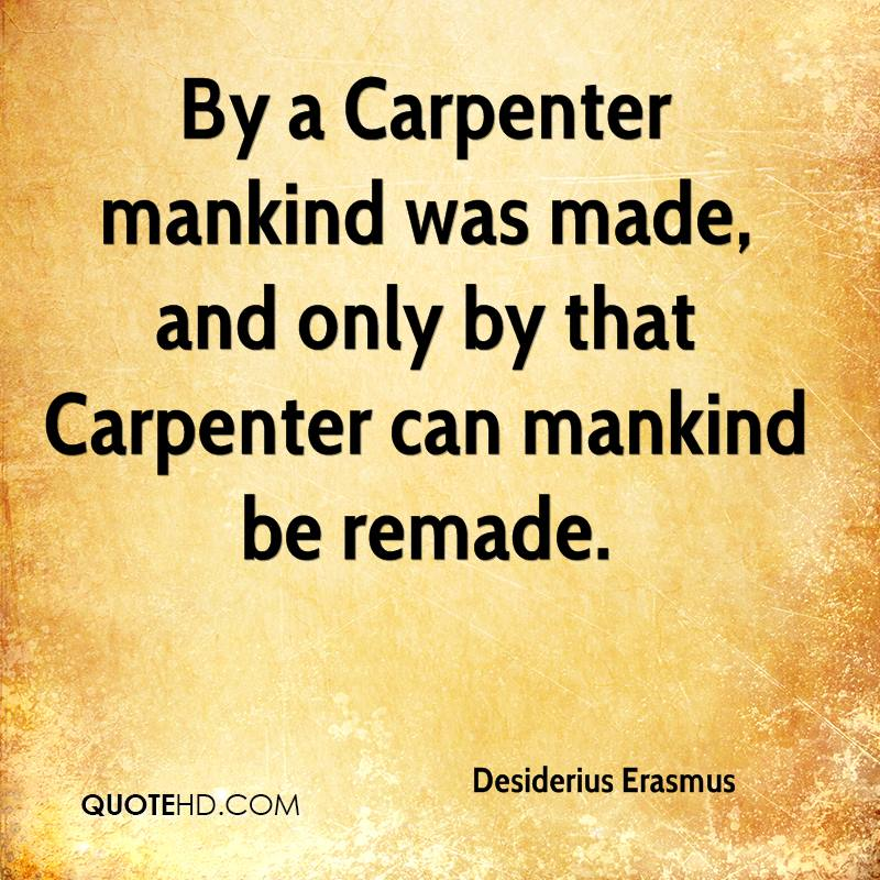 By a Carpenter mankind was made, and only by that Carpenter can mankind be remade.