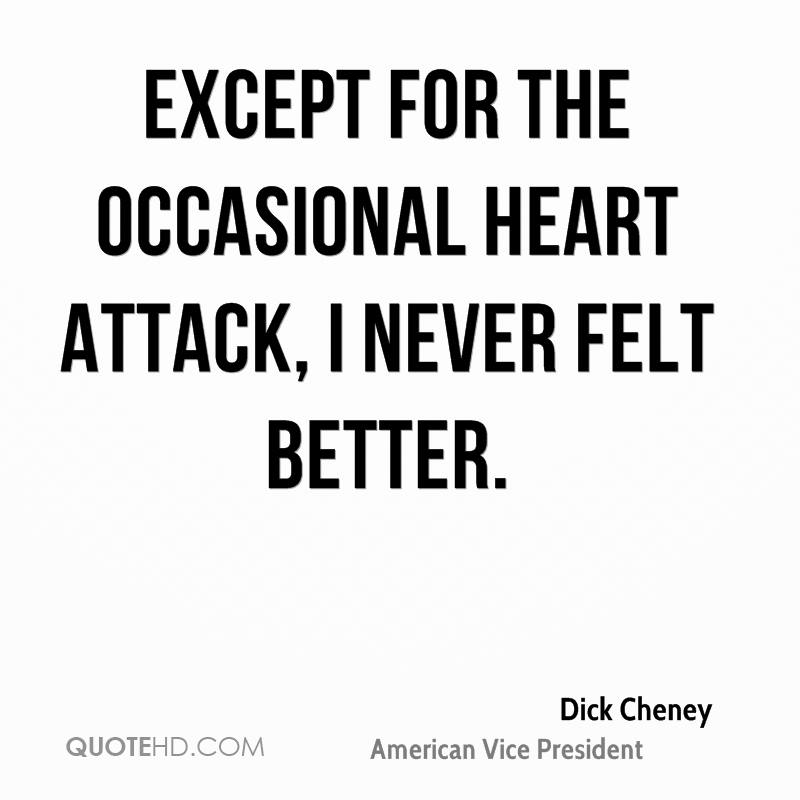 Except for the occasional heart attack, I never felt better.