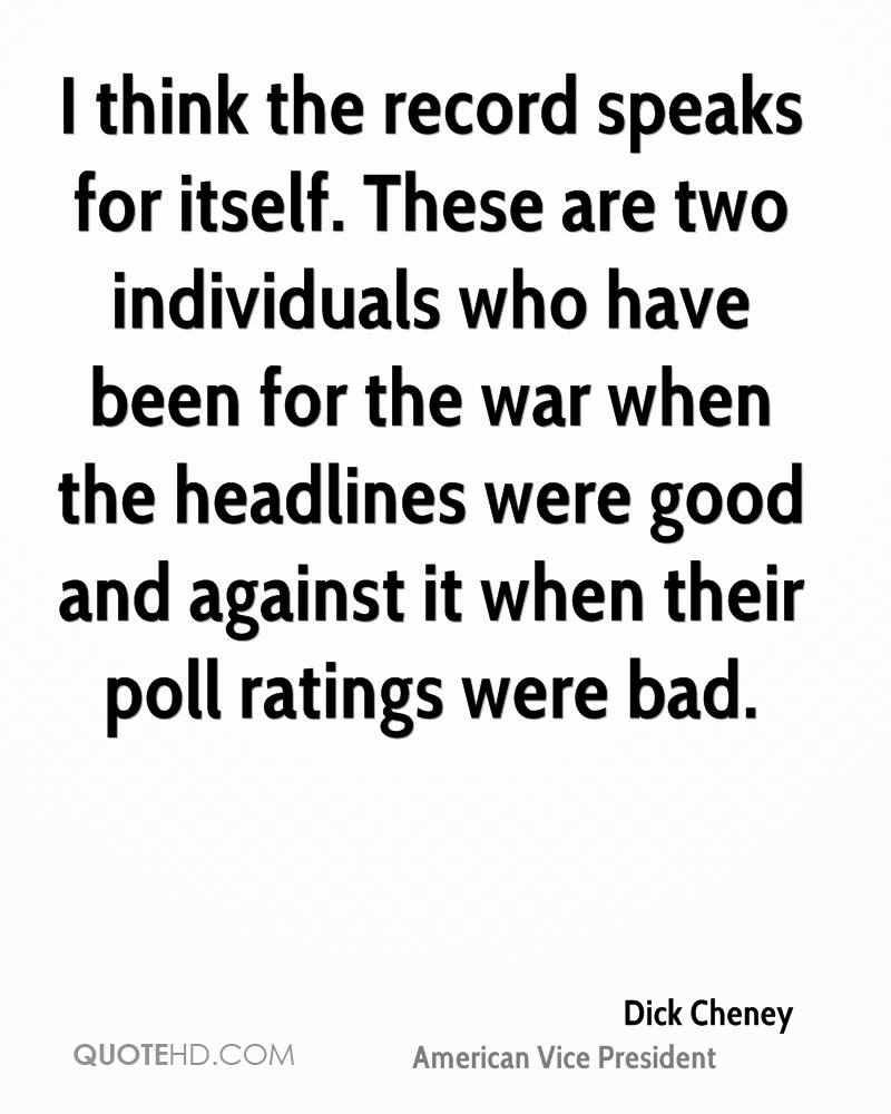 I think the record speaks for itself. These are two individuals who have been for the war when the headlines were good and against it when their poll ratings were bad.