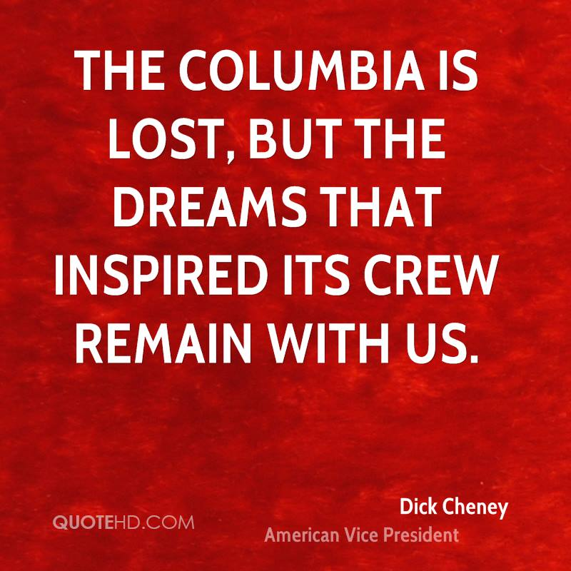 The Columbia is lost, but the dreams that inspired its crew remain with us.