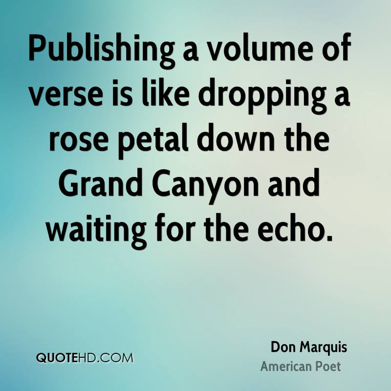 Publishing a volume of verse is like dropping a rose petal down the Grand Canyon and waiting for the echo.