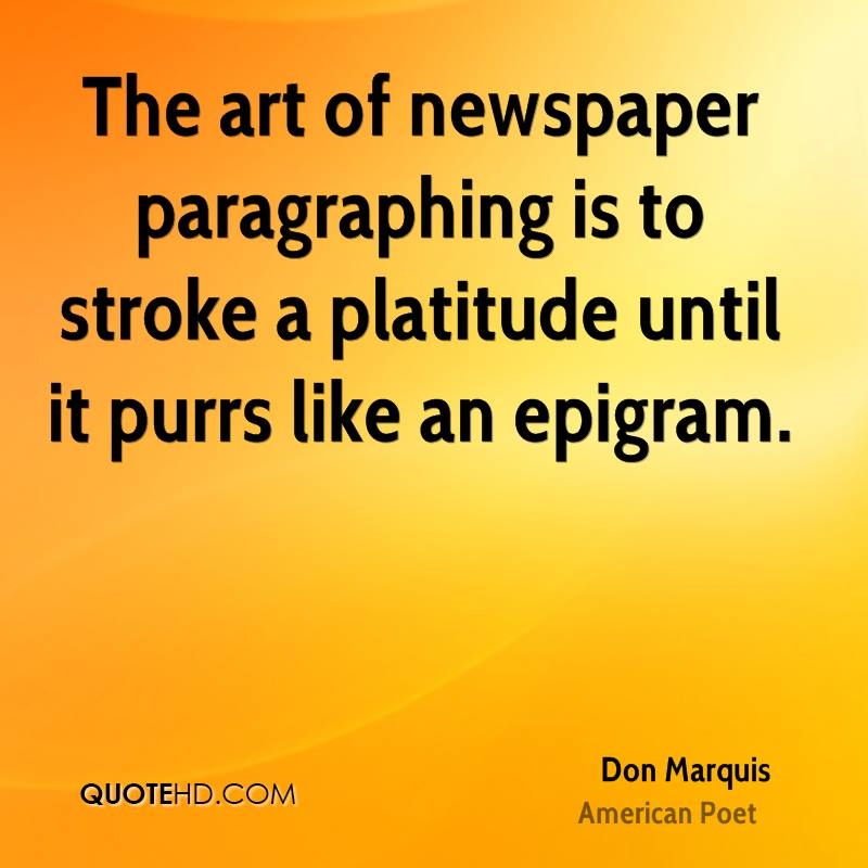 use epigram essay Epigram: epigram, originally an inscription suitable for carving on a monument, but since the time of the greek anthology (qv) applied to any brief and pithy verse, particularly if astringent and purporting to point a moral.
