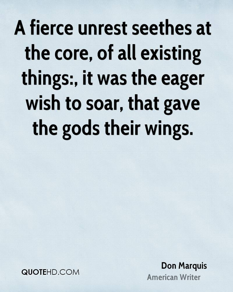 A fierce unrest seethes at the core, of all existing things:, it was the eager wish to soar, that gave the gods their wings.