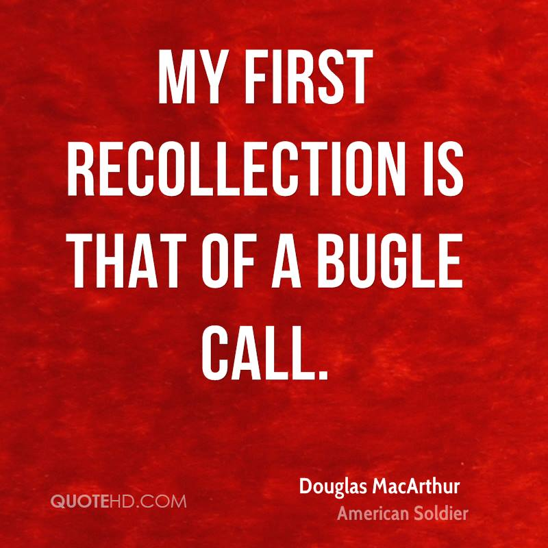 My first recollection is that of a bugle call.