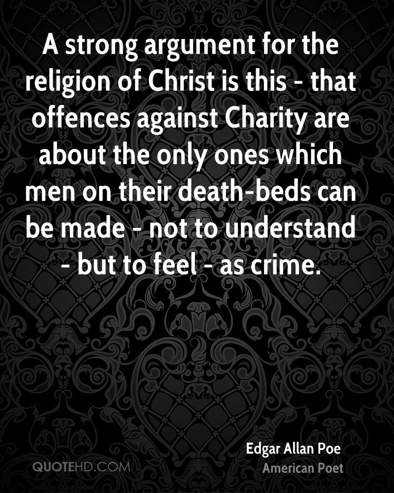 A strong argument for the religion of Christ is this - that offences against Charity are about the only ones which men on their death-beds can be made - not to understand - but to feel - as crime.