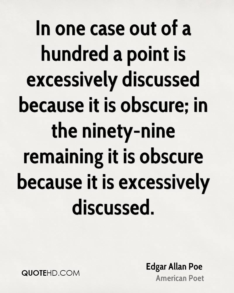 In one case out of a hundred a point is excessively discussed because it is obscure; in the ninety-nine remaining it is obscure because it is excessively discussed.