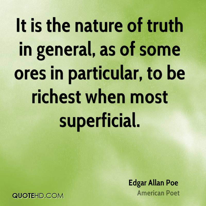 It is the nature of truth in general, as of some ores in particular, to be richest when most superficial.