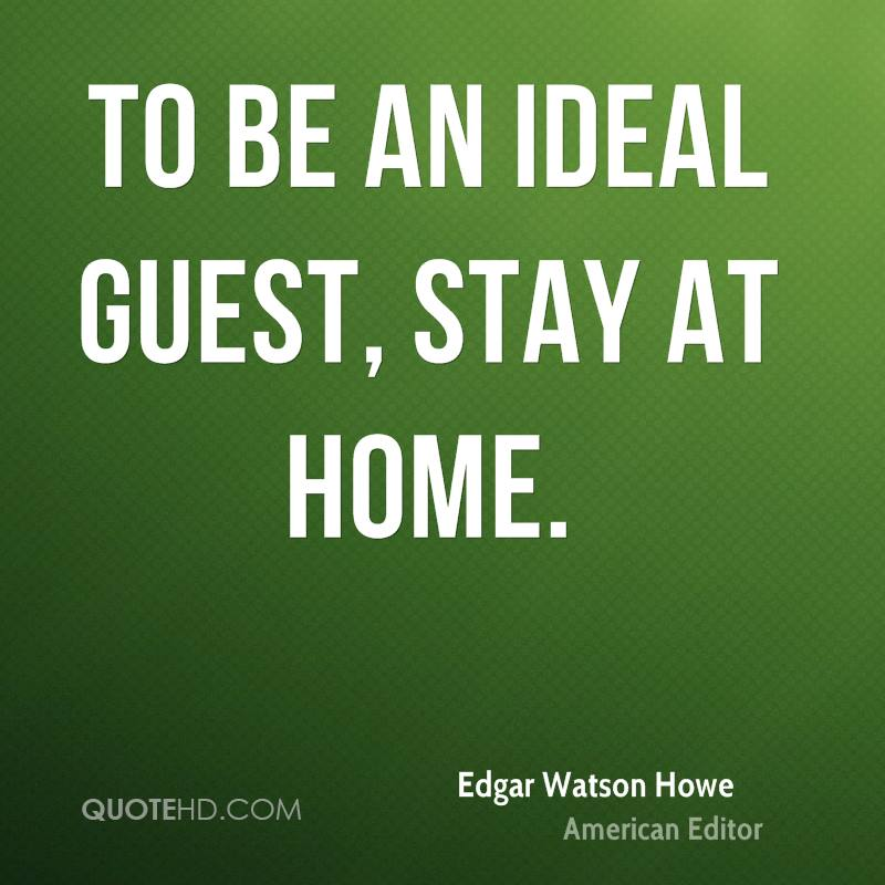To be an ideal guest, stay at home.