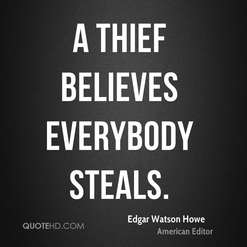 A thief believes everybody steals.