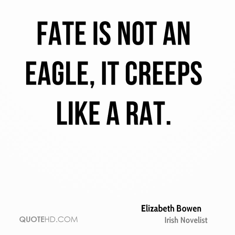 Fate is not an eagle, it creeps like a rat.
