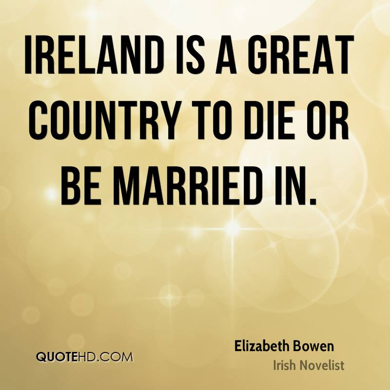 Ireland is a great country to die or be married in.