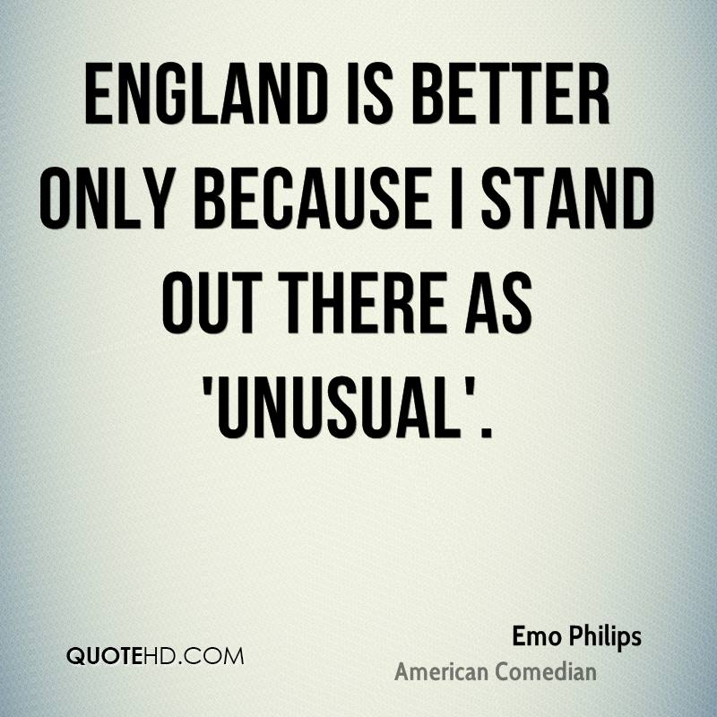 England is better only because I stand out there as 'unusual'.