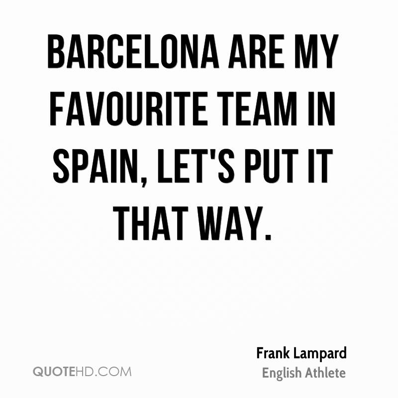Barcelona are my favourite team in Spain, let's put it that way.