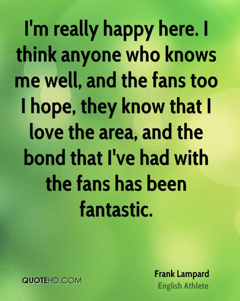 I'm really happy here. I think anyone who knows me well, and the fans too I hope, they know that I love the area, and the bond that I've had with the fans has been fantastic.
