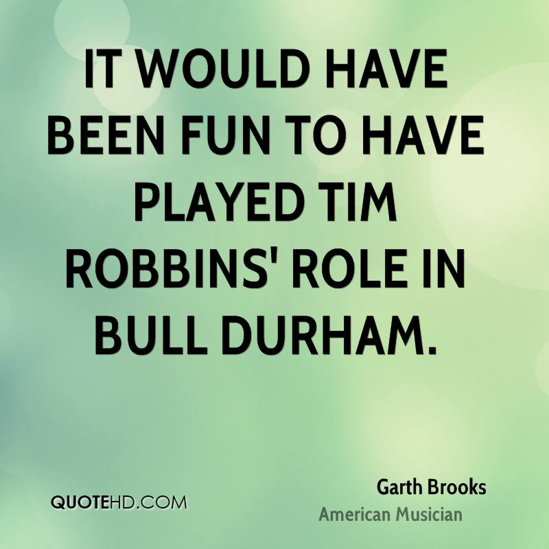 It would have been fun to have played Tim Robbins' role in Bull Durham.