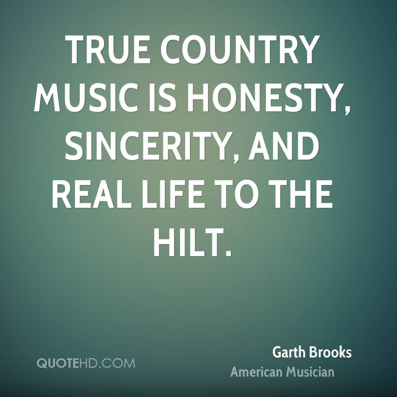 True country music is honesty, sincerity, and real life to the hilt.