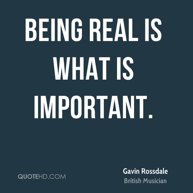 Being real is what is important.