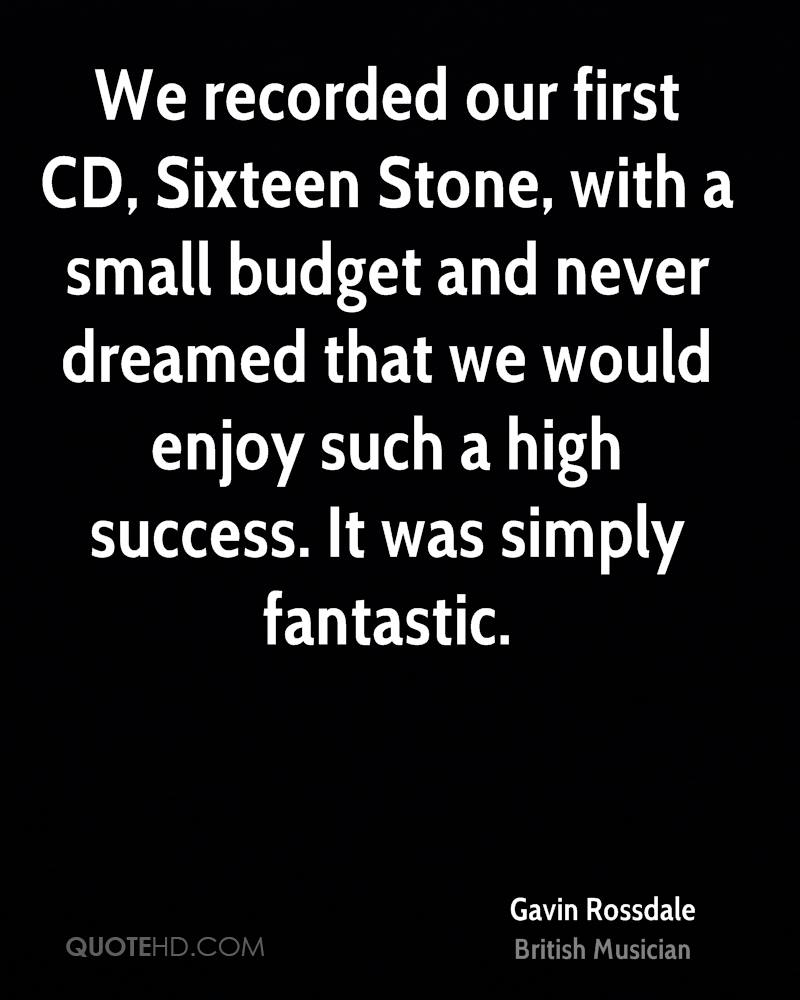 We recorded our first CD, Sixteen Stone, with a small budget and never dreamed that we would enjoy such a high success. It was simply fantastic.